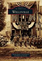 Wellsville [Images of America] [NY] [Arcadia Publishing]