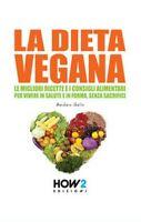 La dieta vegana. Le migliori ricette e i consigli alimentari  - ER