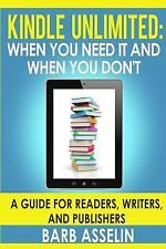 Kindle Unlimited: When You Need It and When You Don't : A Guide for Readers,...