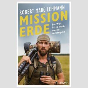 Robert Marc Lehmann - Mission Erde - Die Welt ist es wert, um sie zu kämpfen