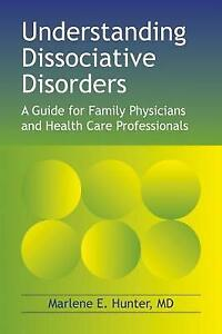 Understanding Dissociative Disorders: A Guide for Family Physicians and Health C