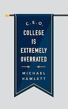 C. E. O. : College Is Extremely Overrated by Michael Hamlett (2011, Paperback)