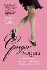 Becoming Ginger Rogers: How Ballroom Dancing Made Me a Happier Woman, -ExLibrary
