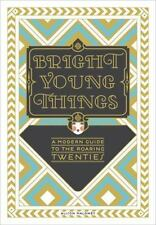 NEW Bright Young Things A Modern Guide to the Roaring Twenties by Alison Maloney