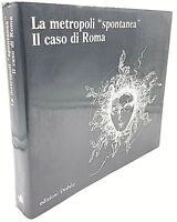 LA METROPOLI SPONTANEA: IL CASO ROMA - Clementi, Perego - Ed. Dedalo - 1983