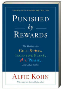Punished by Rewards Trouble with Gold Stars,Incentive Plans,A's..by Alfie Kohn