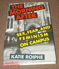 The Morning After: Sex, Fear and Feminism on College Campus Katie Roiphe 1ST/1ST
