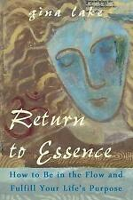 NEW Return to Essence: How to Be in the Flow and Fulfill Your Life's Purpose