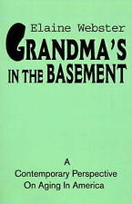 Grandma's In The Basement: A Collection of Stories about the Elderly Based on Pe