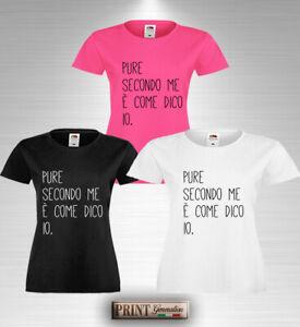 T-Shirt PURE SECONDO ME E' COME DICO IO Maglietta Donna Scritta Frase Divertente