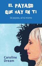 El Payaso Que Hay En Ti: Se Payaso, Se Tu Mismo (Paperback or Softback)