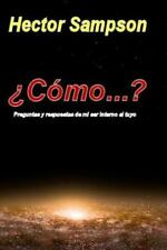 Como... ? : Preguntas y Respuestas de Mi Ser Interno Al Tuyo by Héctor...