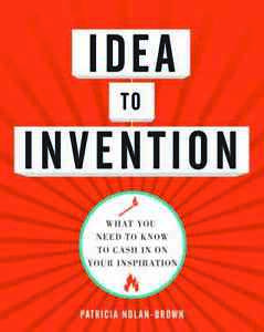 IDEA TO INVENTION - NOLAN-BROWN, PATRICIA - NEW PAPERBACK BOOK -SIGNED
