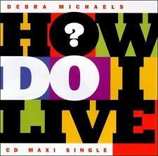 How Do I Live [Single] by Debra Michaels (CD, Nov-1997, Robbins Entertainment)