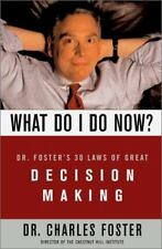 What Do I Do Now?: Dr Fosters 30 Laws Of Great Decision Making