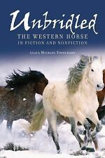 Unbridled : The Western Horse in Fiction and Nonfiction by Michael Engelhard...