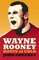 NEW Wayne Rooney: Boots of Gold by John Sweeney