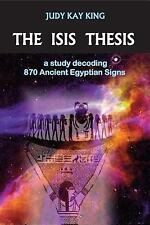 The Isis Thesis Vol. 1 : A Study decoding 870 Ancient Egyptian Signs by Judy...