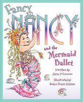 Fancy Nancy and the Mermaid Ballet by Jane OConnor