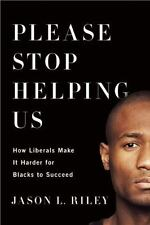 Please Stop Helping Us: How Liberals Make It Harder for Blacks to Succeed, Riley