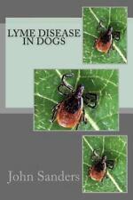 Lyme Disease in Dogs by John Sanders (2011, Paperback)