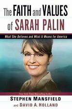 The Faith and Values of Sarah Palin : What She Believes and What It Means for A…