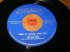 THE BON BONS - MAKEME DREAMS COME TRUE - THAT'S   / LISTEN - VOCAL GROUP POPCORN