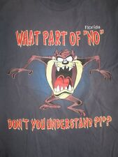"TAZ TASMANIAN DEVIL""What Part of NO Don't You Understand?!#?"" (MD) Shirt FLORIDA"