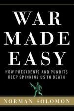War Made Easy: How Presidents and Pundits Keep Spinning Us to Death (Paperback o