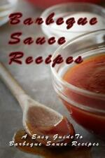 Barbecue Sauce Recipes : The Easy Guide to Barbecue Sauce Recipes by Mary Ann...