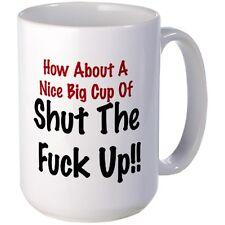 How About A Nice Big Cup Of Shut The F### Up!! Fun Humorous Coffee Mug Gift