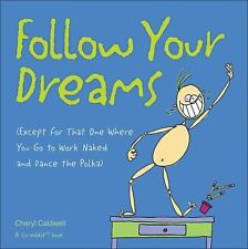 Follow Your Dreams: (Except for That One Where You Go to Work Naked and Dance th