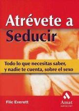 Atrévete a seducir: Todo lo que necesitas saber, y nadie te cuenta,-ExLibrary