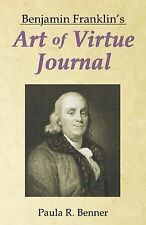 Benjamin Franklin's Art of Virtue Journal by Paula R. Benner (2006, Paperback)
