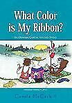 What Color Is My Ribbon? : An Ovarian Cancer Success Story by Carole...