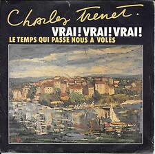 "45 TOURS / 7"" SINGLE--CHARLES TRENET--VRAI VRAI VRAI / LE TEMPS QUI PASSE NOUS.."