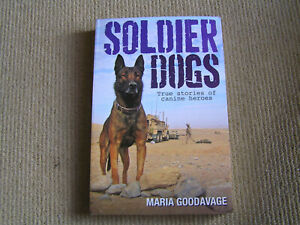 Soldier Dogs True Stories Of Canine Heroes. 2012.