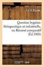 Question Hygia(c)No-Tha(c)Rapeutique Et Industrielle, Ou Ra(c)Suma(c)...
