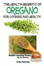 The Health Benefits of Oregano for Healing and Cooking by M. Usman and John...