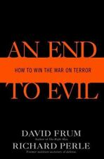 An End to Evil: How to Win the War on Terror Frum, David, Perle, Richard Hardco