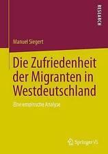 Die Zufriedenheit der Migranten in Westdeutschland: Eine empirische Analyse (Ger