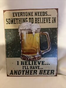 Everyone Needs Something to Believe in Beer Sign Man Cave Tin Metal 16 x 12 1/2""