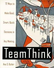 Team Think: 72 Ways to Make Good, Smart, Quick Decisions in Any Meeting