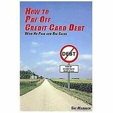 How to Pay off Credit Card Debt : With No Pain and Big Gains by Sue Maddock...