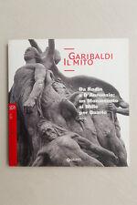GARIBALDI IL MITO - Da Rodin a D'Annunzio - Giunti - 2007
