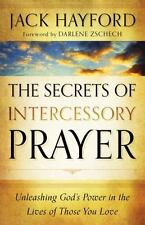 Secrets Of Intercessory Prayer, The: Unleashing God's Power In The Lives Of T...