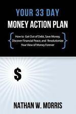 Your 33 Day Money Action Plan: How to Get Out of Debt, Save Money, Discover Fina