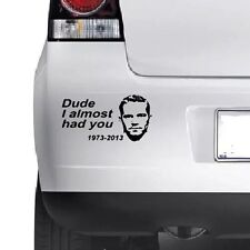 Paul Walker DUDE I ALMOST HAD YOU Car Window Bum JDM Novelty Vinyl Decal Sticker