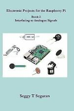 Electronic Projects for the Raspberry Pi: Electronic Projects for the...