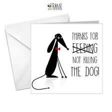 Funny, banter,Thank you for looking after (not killing) the dog. Greetings card.